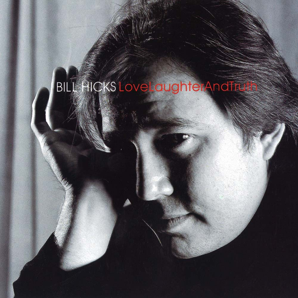 Bill Hicks Love Laughter Truth