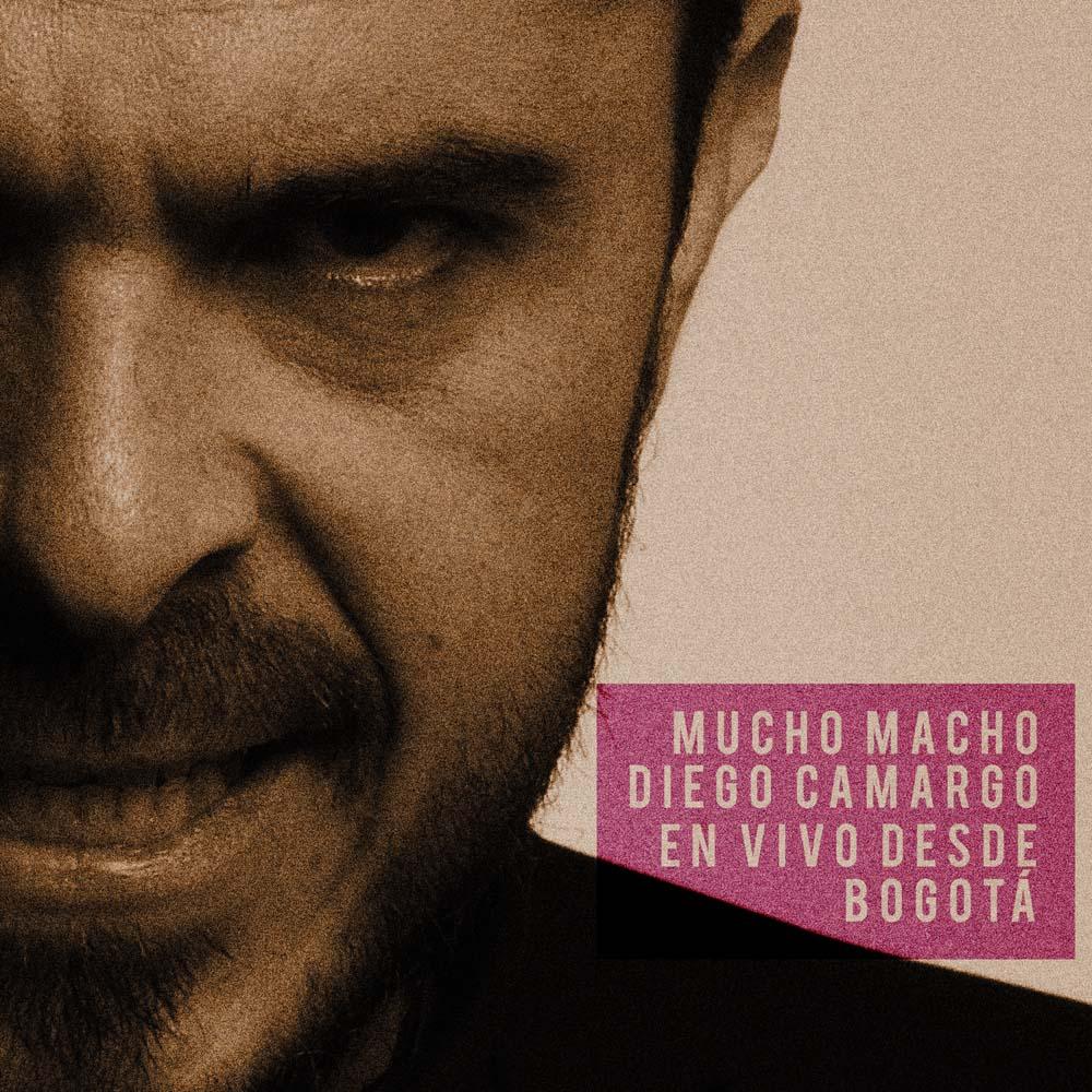 Diego Camargo: Mucho Macho: En Vivo Desde Bogotá