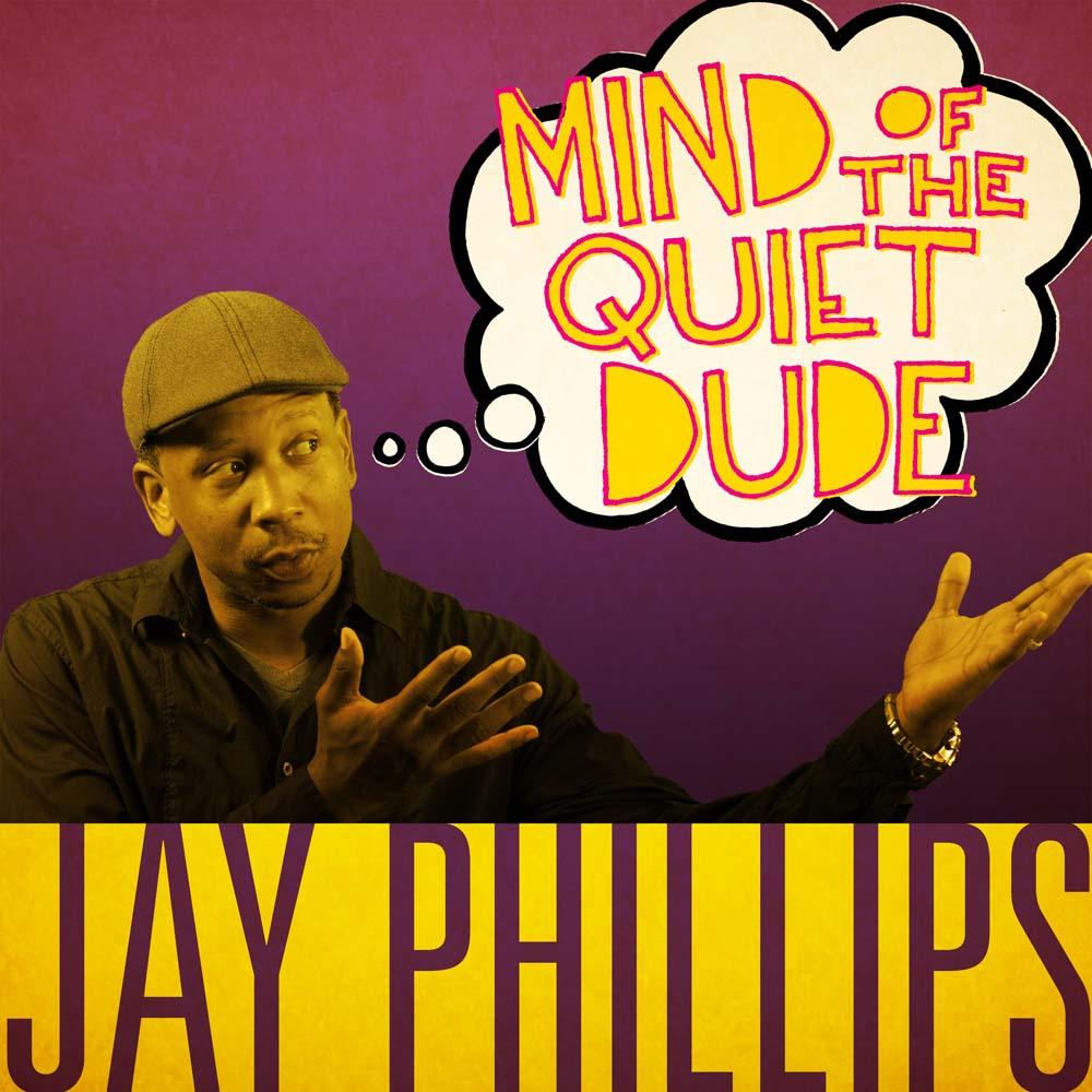 JayPhillips Mind of the Quiet Dude